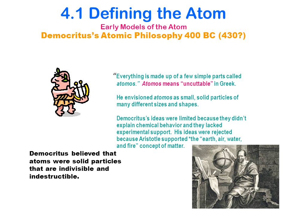 4.1 4.1 Defining the Atom Early Models of the Atom Democritus's Atomic Philosophy 400 BC (430 )