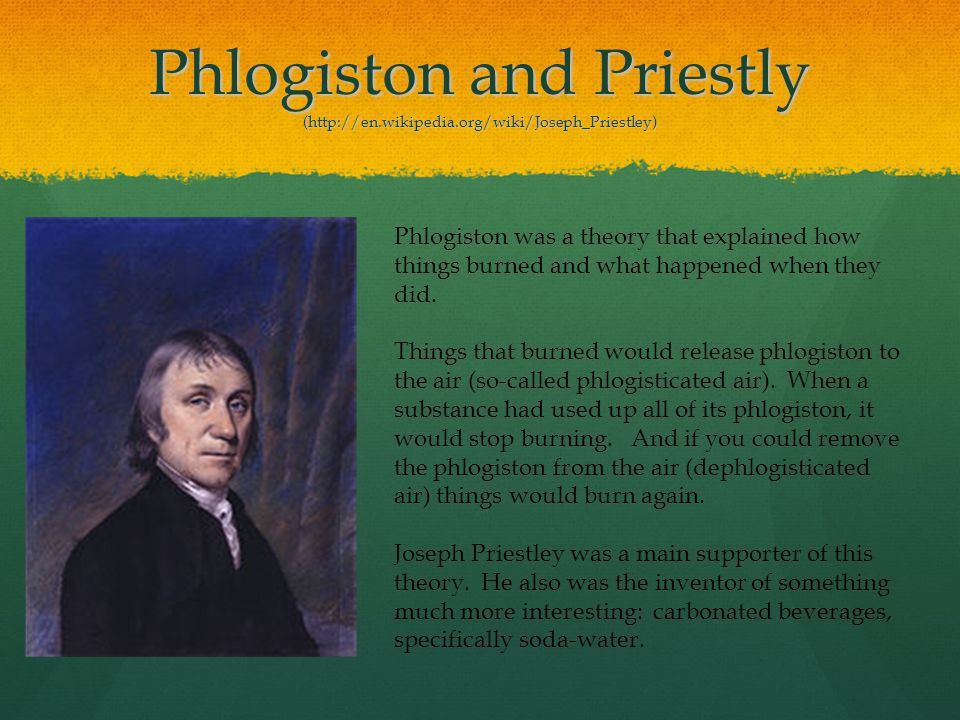 Phlogiston and Priestly (http://en. wikipedia