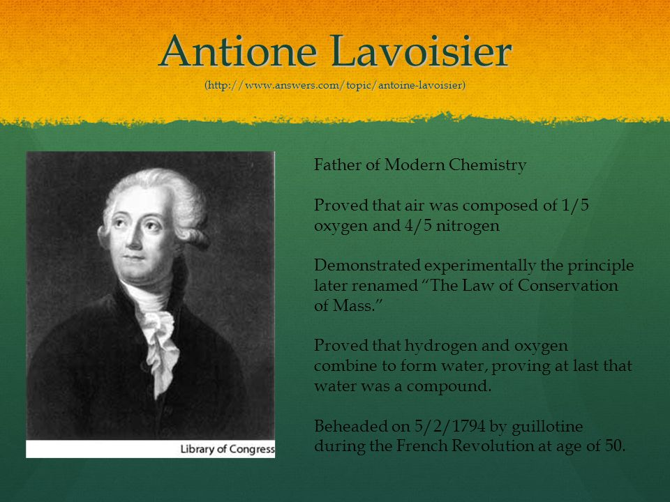 Antione Lavoisier (http://www.answers.com/topic/antoine-lavoisier)