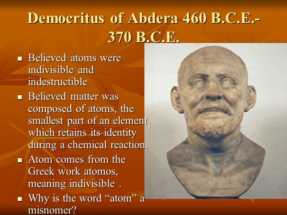 Democritus of Abdera 460 B.C.E.-370 B.C.E.