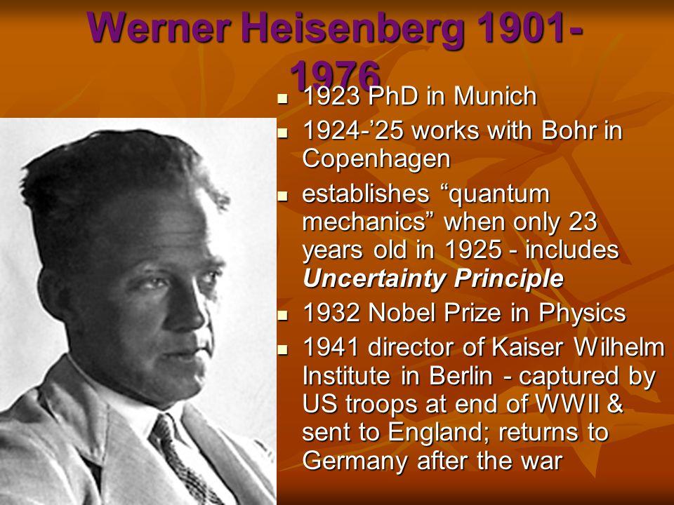 Werner Heisenberg 1901-1976 1923 PhD in Munich