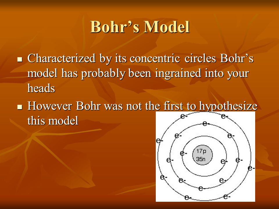Bohr's Model Characterized by its concentric circles Bohr's model has probably been ingrained into your heads.