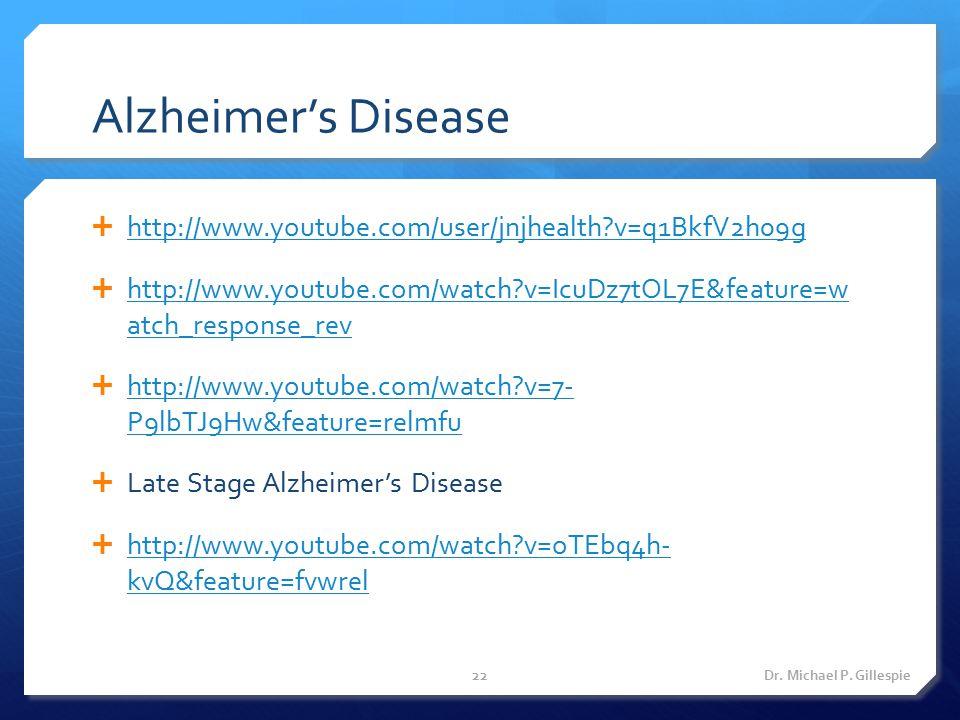 Alzheimer's Disease http://www.youtube.com/user/jnjhealth v=q1BkfV2h09g. http://www.youtube.com/watch v=IcuDz7tOL7E&feature=w atch_response_rev.