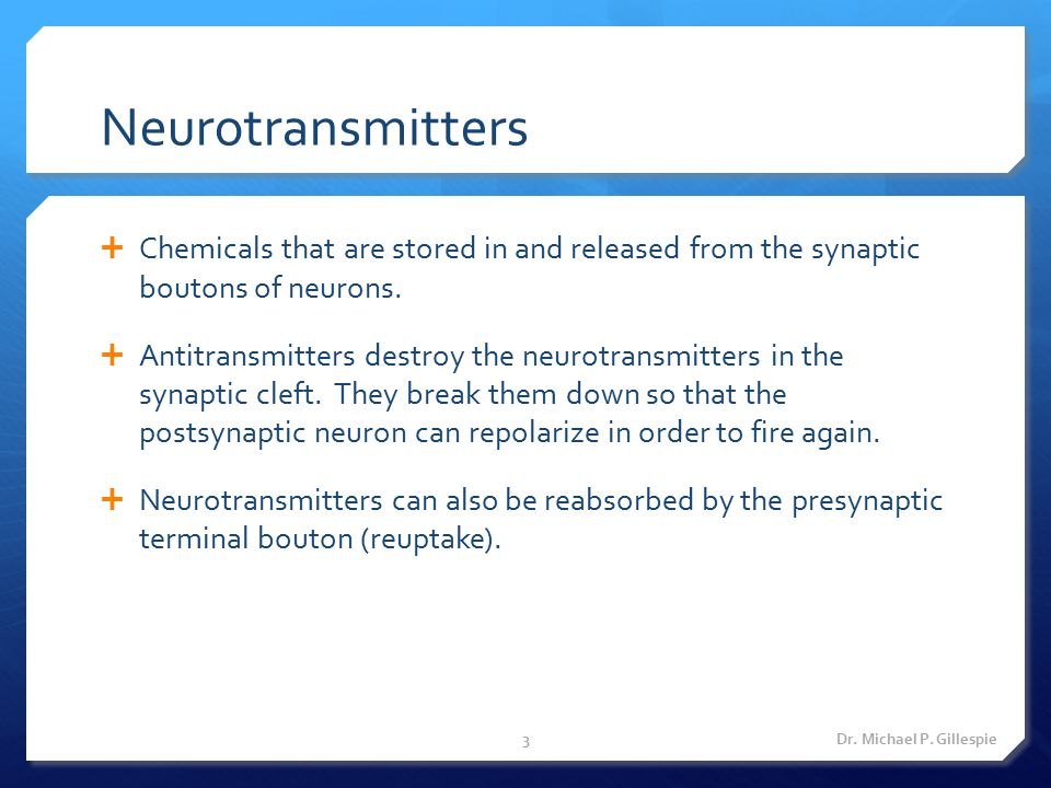 Neurotransmitters Chemicals that are stored in and released from the synaptic boutons of neurons.