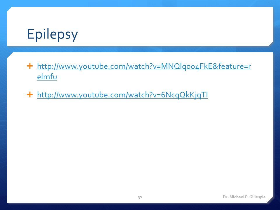 Epilepsy http://www.youtube.com/watch v=MNQlq004FkE&feature=r elmfu