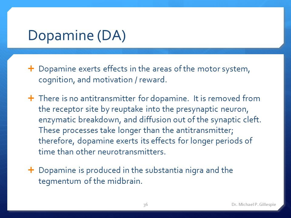 Dopamine (DA) Dopamine exerts effects in the areas of the motor system, cognition, and motivation / reward.
