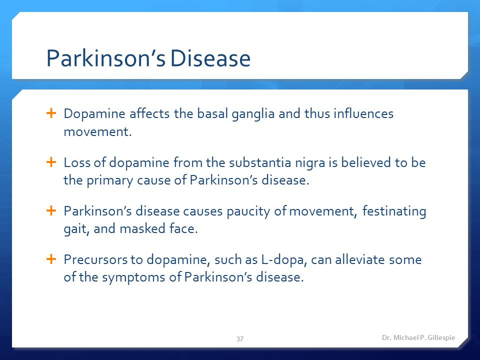 Parkinson's Disease Dopamine affects the basal ganglia and thus influences movement.