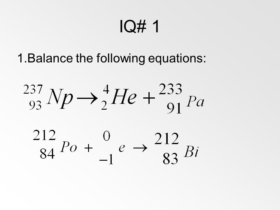 IQ# 1 Balance the following equations: