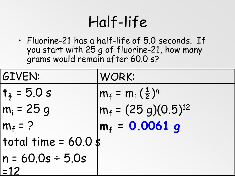 Half-life t½ = 5.0 s mi = 25 g mf = total time = 60.0 s