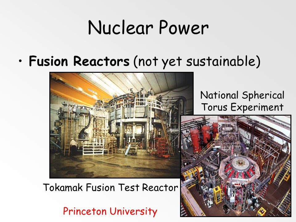 Nuclear Power Fusion Reactors (not yet sustainable)