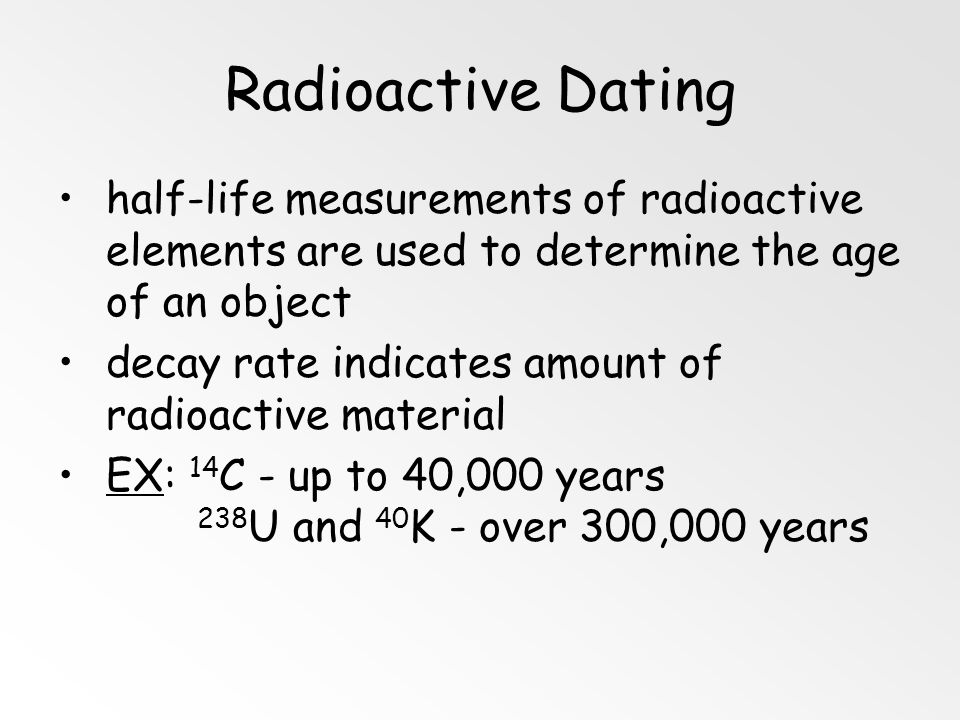 Radioactive Dating half-life measurements of radioactive elements are used to determine the age of an object.
