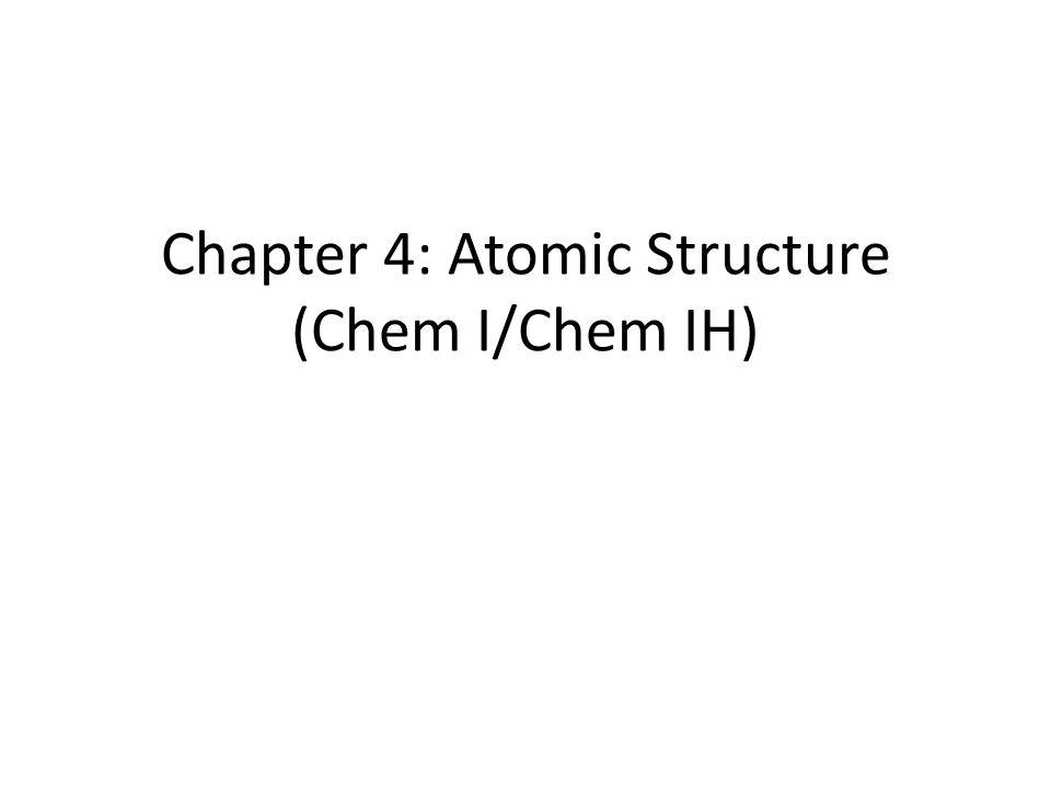 Chapter 4: Atomic Structure (Chem I/Chem IH)