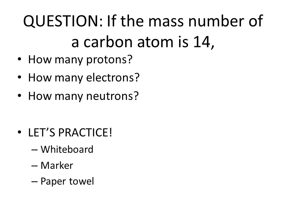 QUESTION: If the mass number of a carbon atom is 14,