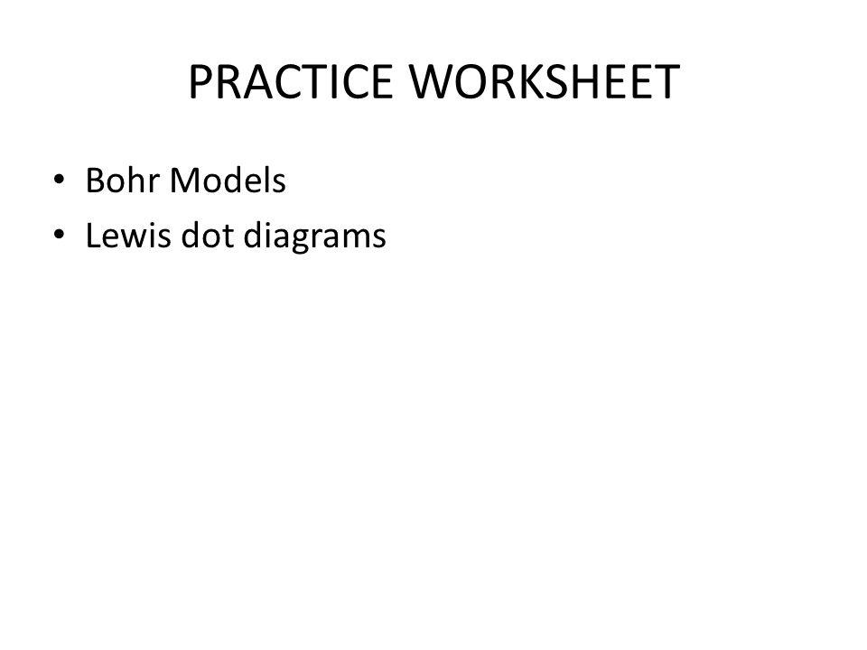 PRACTICE WORKSHEET Bohr Models Lewis dot diagrams