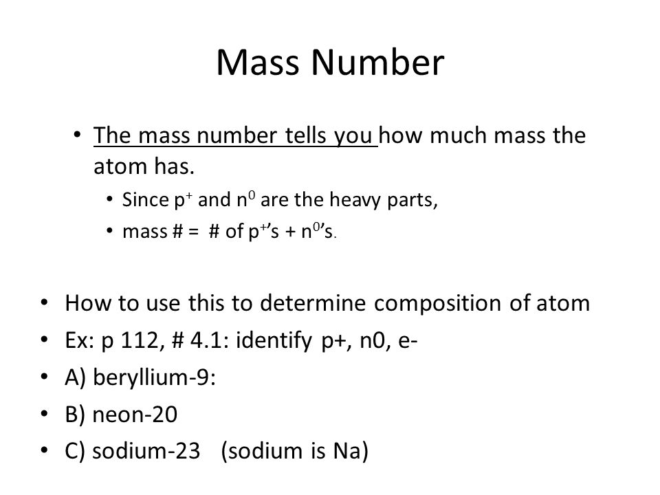Mass Number The mass number tells you how much mass the atom has.