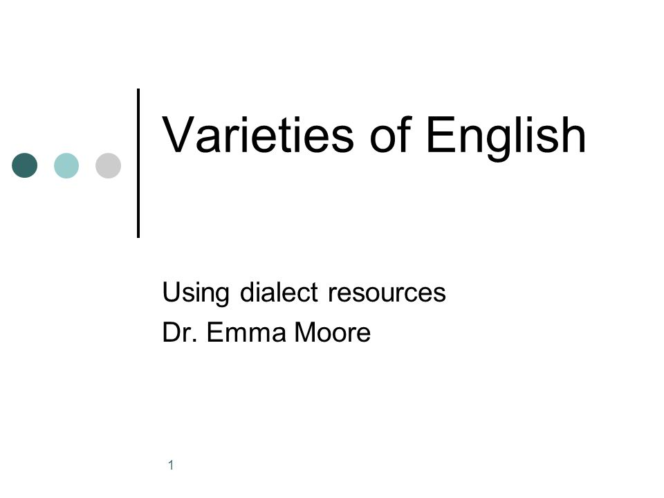 Using dialect resources Dr. Emma Moore