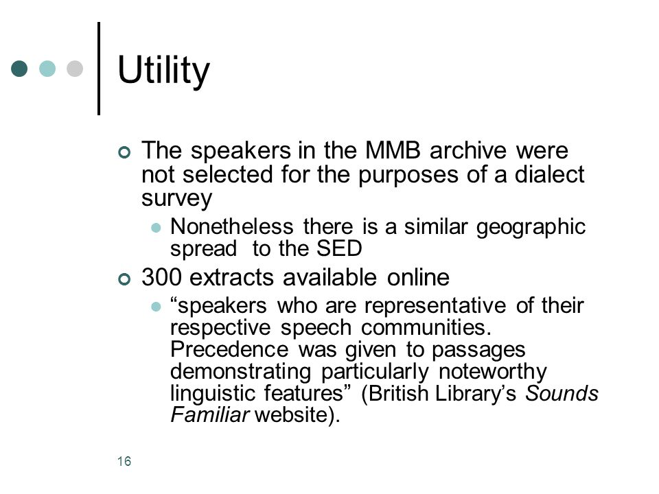 Utility The speakers in the MMB archive were not selected for the purposes of a dialect survey.