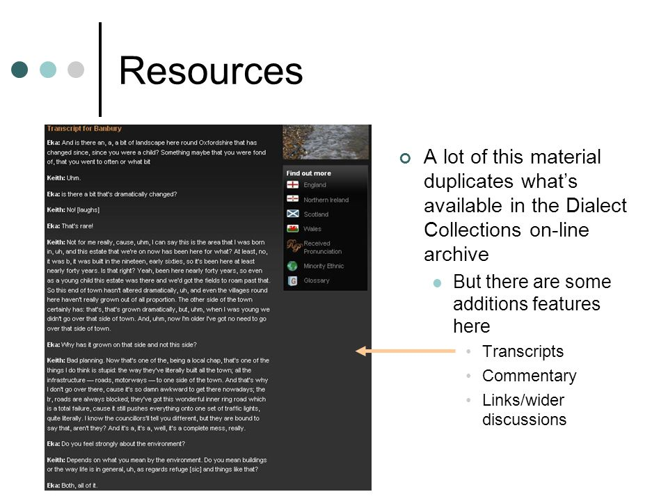Resources A lot of this material duplicates what's available in the Dialect Collections on-line archive.