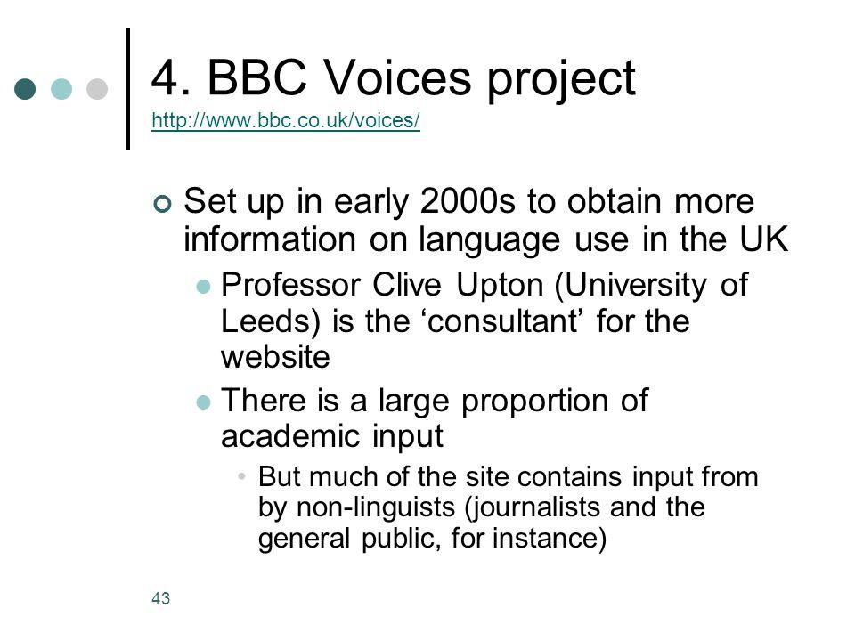 4. BBC Voices project http://www.bbc.co.uk/voices/