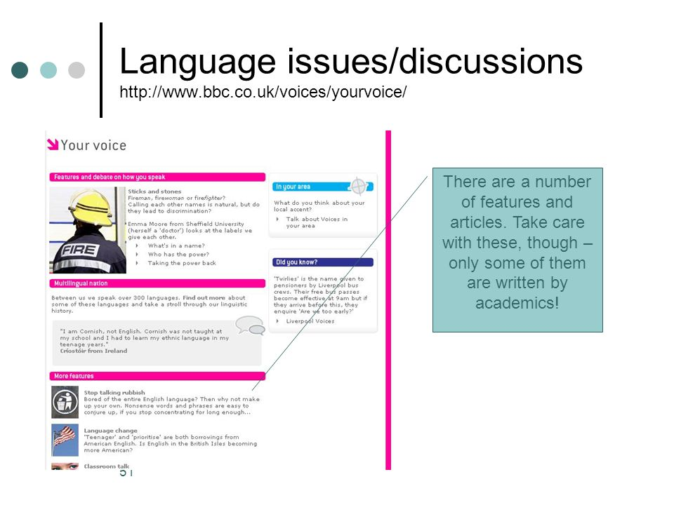 Language issues/discussions http://www.bbc.co.uk/voices/yourvoice/