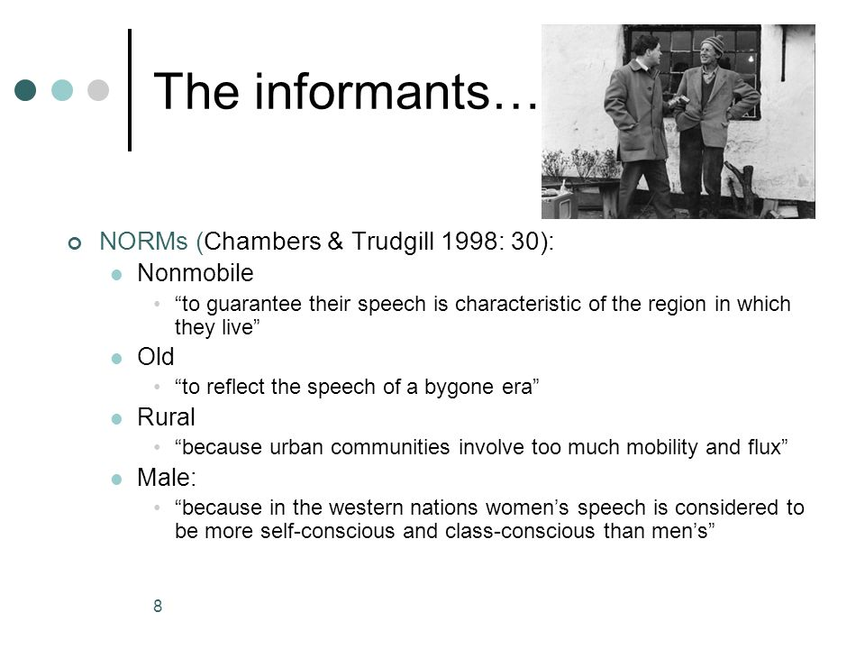 The informants… NORMs (Chambers & Trudgill 1998: 30): Nonmobile Old
