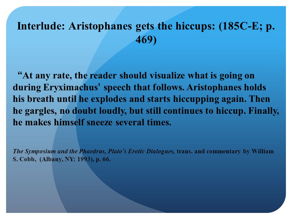 Interlude: Aristophanes gets the hiccups: (185C-E; p. 469)
