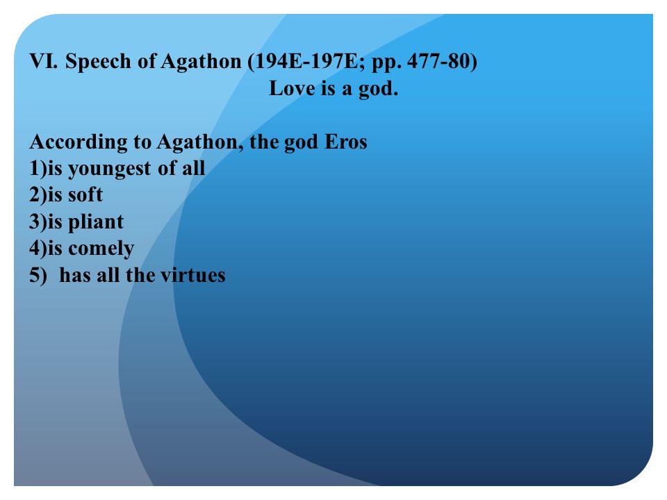 VI. Speech of Agathon (194E-197E; pp. 477-80) Love is a god. According to Agathon, the god Eros.