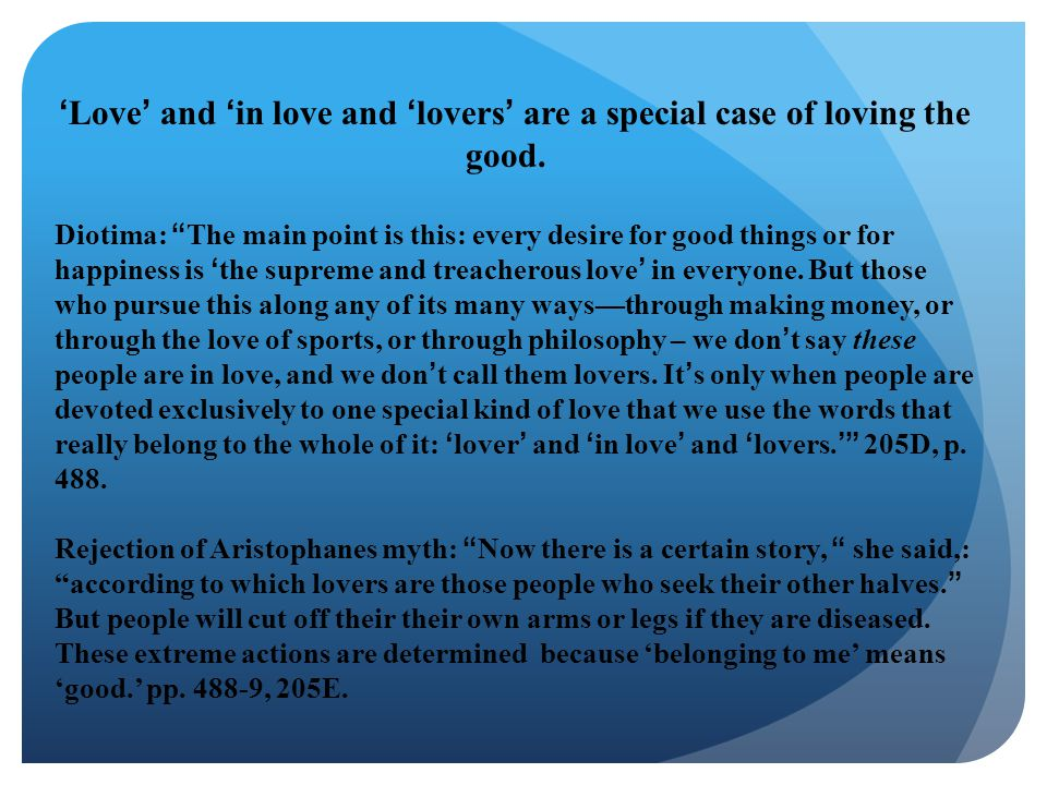 'Love' and 'in love and 'lovers' are a special case of loving the good.