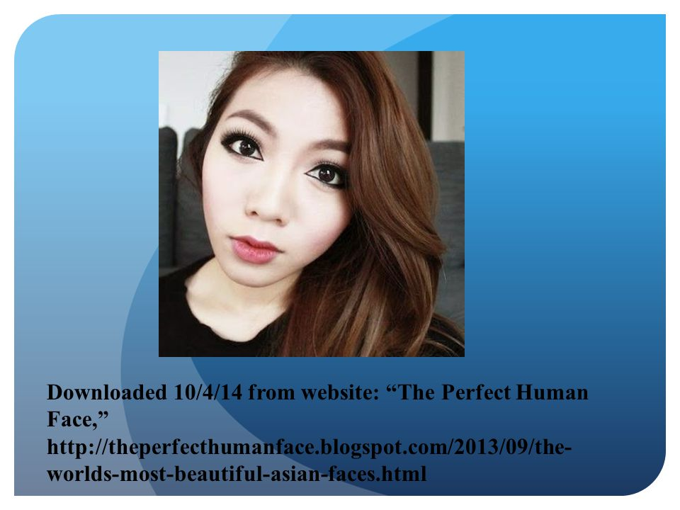Downloaded 10/4/14 from website: The Perfect Human Face, http://theperfecthumanface.blogspot.com/2013/09/the-worlds-most-beautiful-asian-faces.html
