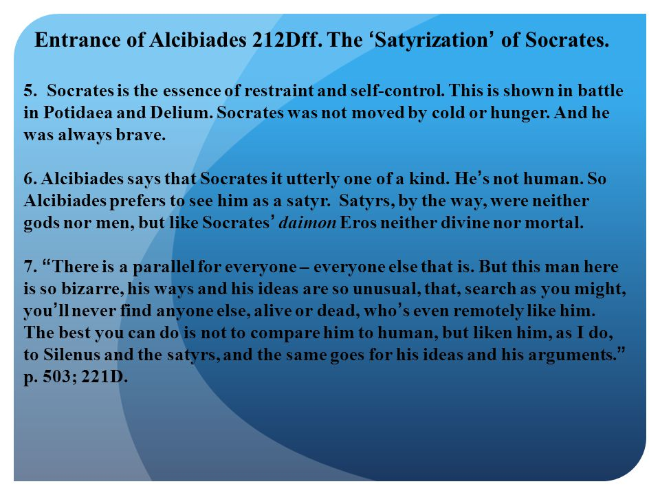 Entrance of Alcibiades 212Dff. The 'Satyrization' of Socrates.