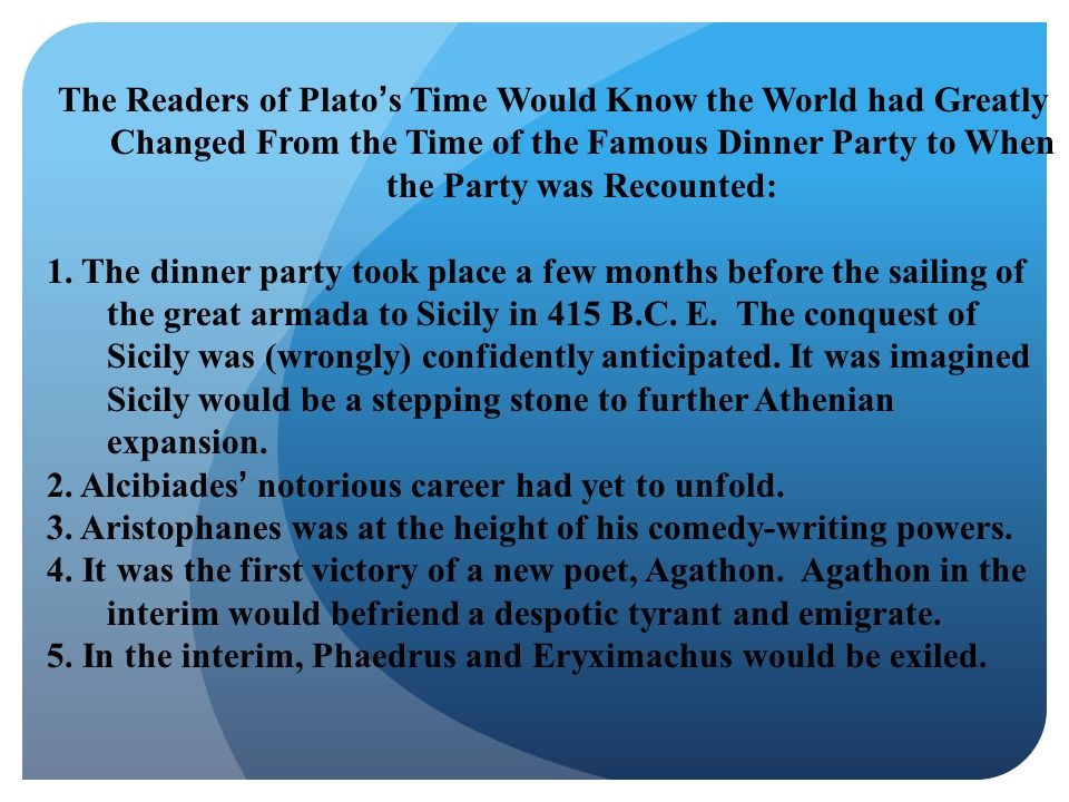 The Readers of Plato's Time Would Know the World had Greatly Changed From the Time of the Famous Dinner Party to When the Party was Recounted: