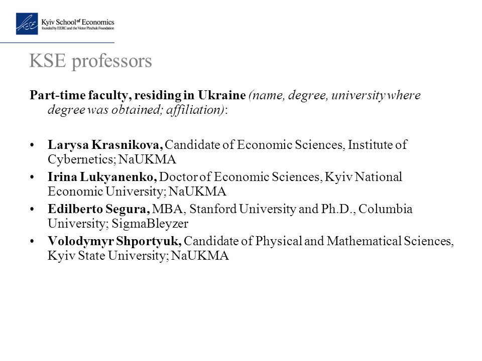 KSE professors Part-time faculty, residing in Ukraine (name, degree, university where degree was obtained; affiliation):