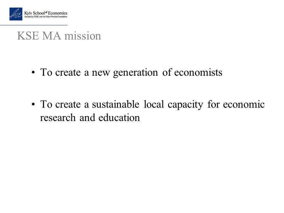 KSE MA mission To create a new generation of economists