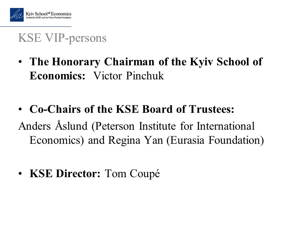 KSE VIP-persons The Honorary Chairman of the Kyiv School of Economics: Victor Pinchuk. Co-Chairs of the KSE Board of Trustees: