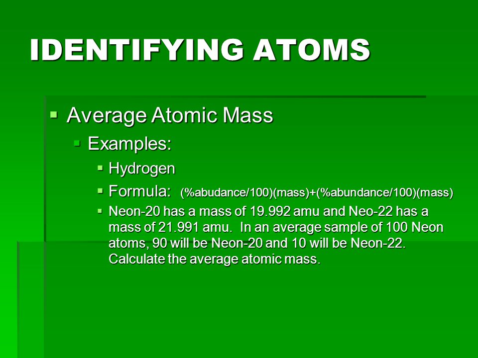 IDENTIFYING ATOMS Average Atomic Mass Examples: Hydrogen
