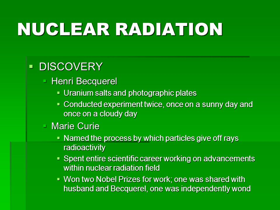 NUCLEAR RADIATION DISCOVERY Henri Becquerel Marie Curie