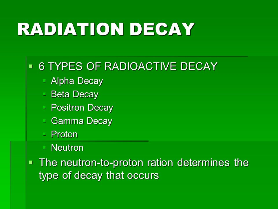RADIATION DECAY 6 TYPES OF RADIOACTIVE DECAY