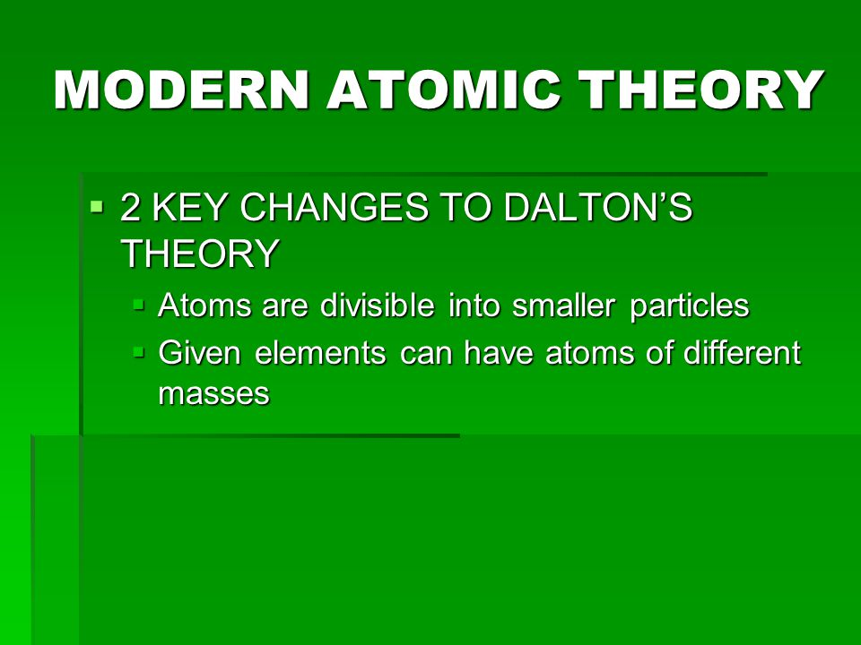 MODERN ATOMIC THEORY 2 KEY CHANGES TO DALTON'S THEORY
