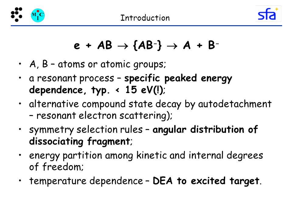 e + AB  {AB-}  A + B- A, B – atoms or atomic groups;