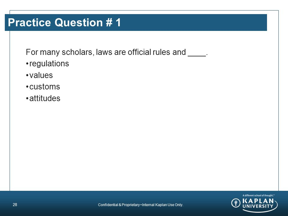 Practice Question # 1 For many scholars, laws are official rules and ____. regulations. values. customs.