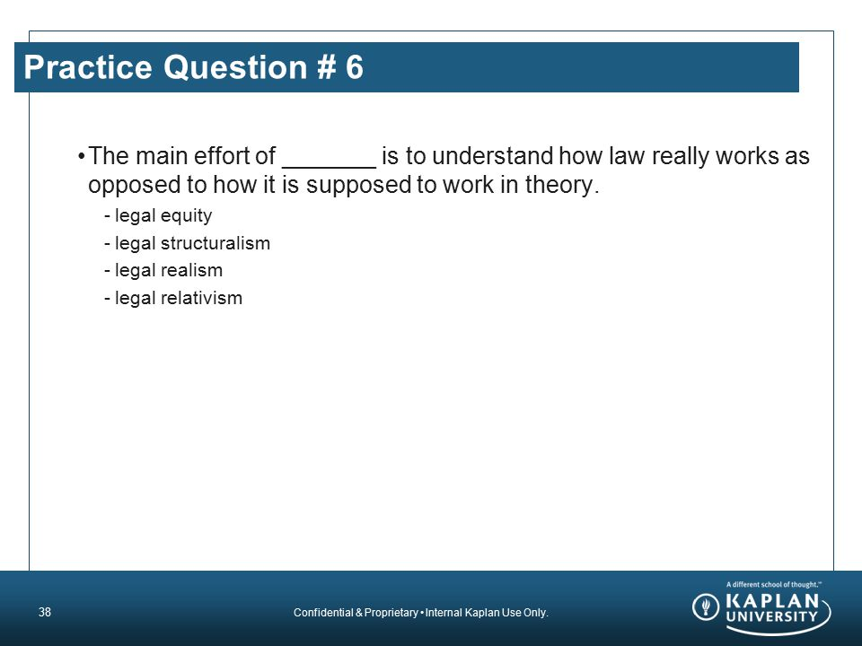 Practice Question # 6 The main effort of _______ is to understand how law really works as opposed to how it is supposed to work in theory.