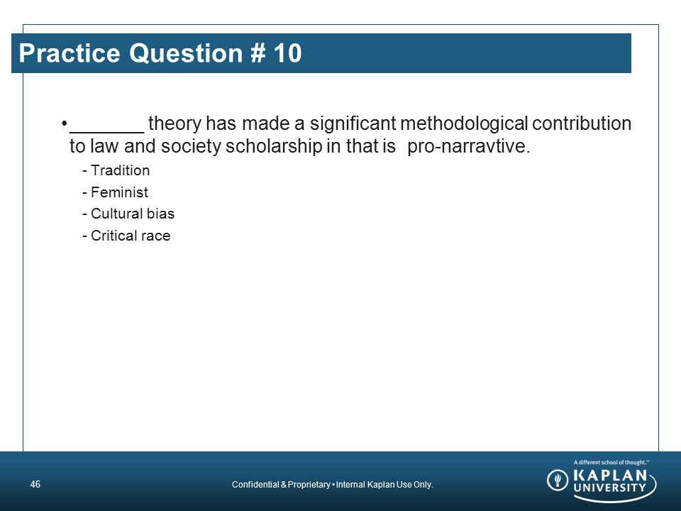 Practice Question # 10 _______ theory has made a significant methodological contribution to law and society scholarship in that is pro-narravtive.