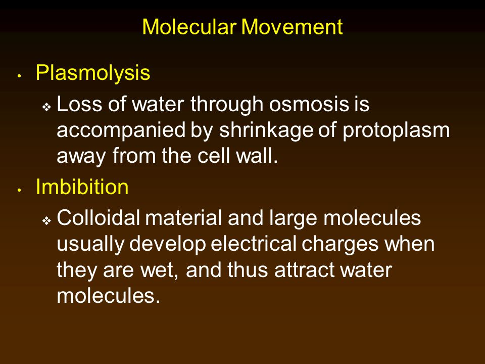 Molecular Movement Plasmolysis. Loss of water through osmosis is accompanied by shrinkage of protoplasm away from the cell wall.