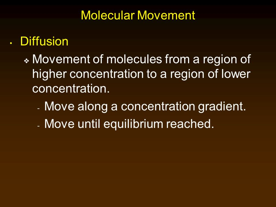 Molecular Movement Diffusion. Movement of molecules from a region of higher concentration to a region of lower concentration.