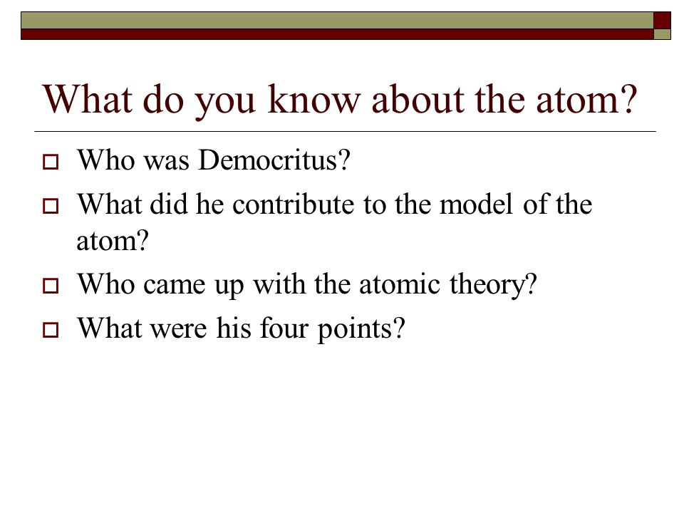 What do you know about the atom