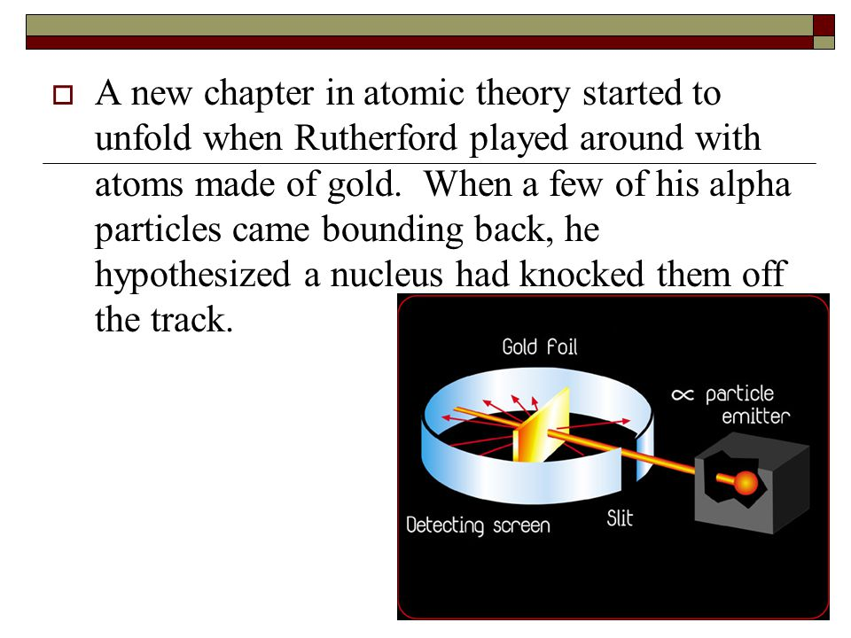 A new chapter in atomic theory started to unfold when Rutherford played around with atoms made of gold.