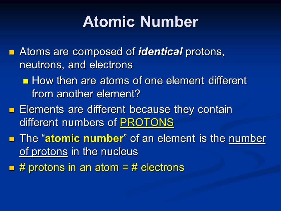 Atomic Number Atoms are composed of identical protons, neutrons, and electrons. How then are atoms of one element different from another element
