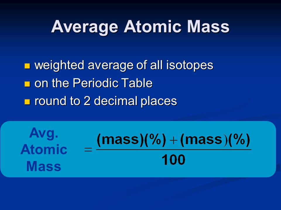 Average Atomic Mass Avg. Atomic Mass weighted average of all isotopes