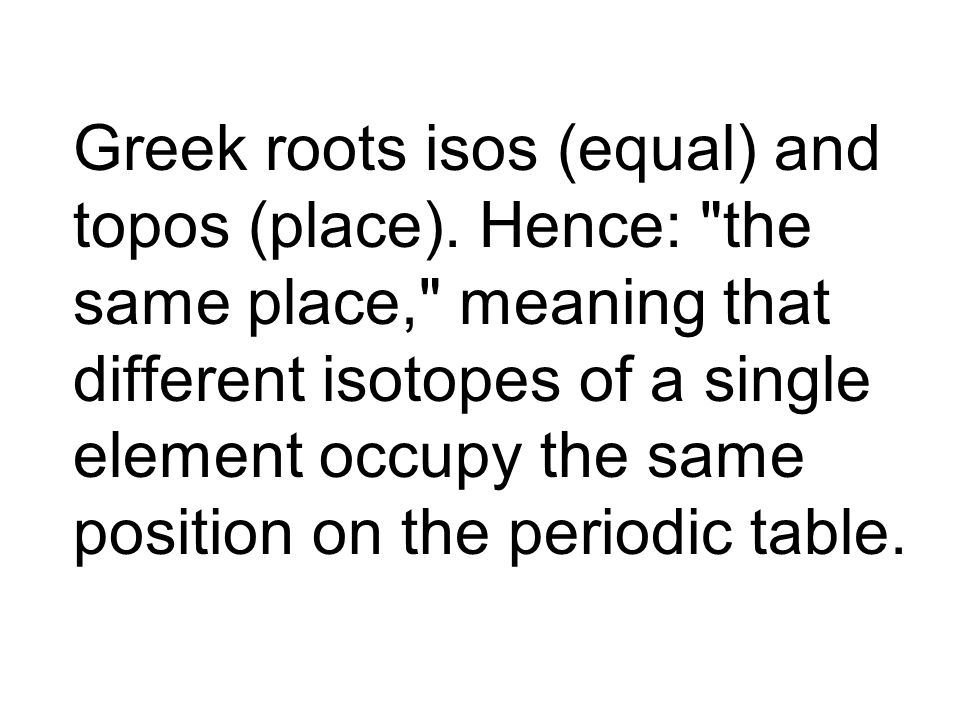 Greek roots isos (equal) and topos (place)