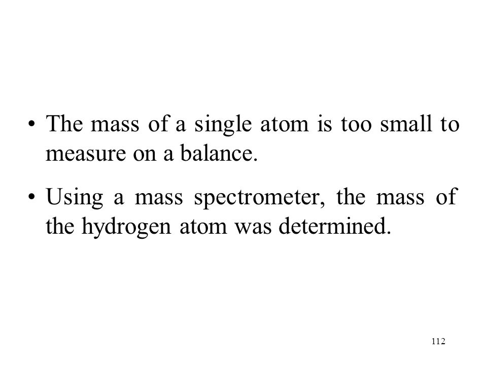 The mass of a single atom is too small to measure on a balance.